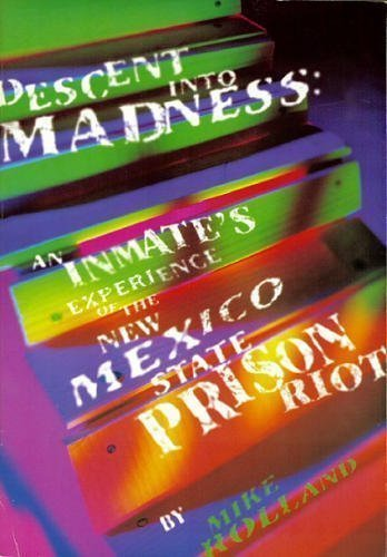 Descent Into Madness: An Inmate's Experience of the New Mexico State Prison Riot