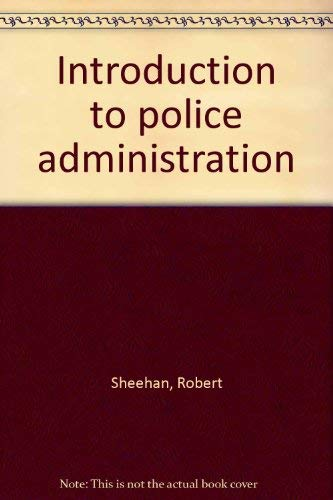 Introduction to police administration: Sheehan, Robert