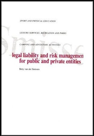 9780870849145: Legal Liability and Risk Management for Public and Private Entities: Sports and Physical Education: Parks and Recreation: Camping and Adventure Activities