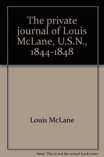 The Private Journal of Louis McLane U.S.N. 1844-1848: Monaghan, Jay, editor