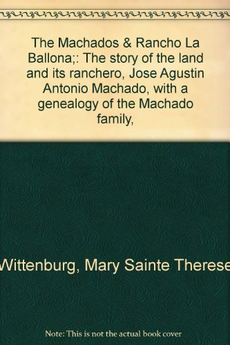 9780870931642: The Machados & Rancho La Ballona;: The story of the land and its ranchero, Jose Agustin Antonio Machado, with a genealogy of the Machado family,