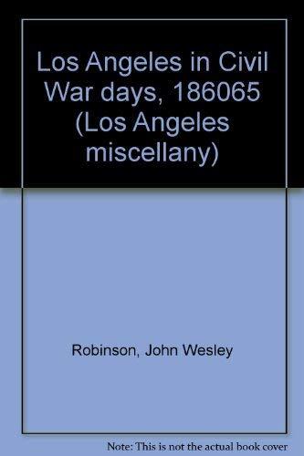 Los Angeles in Civil War Days, 1860-65: Robinson, John W.
