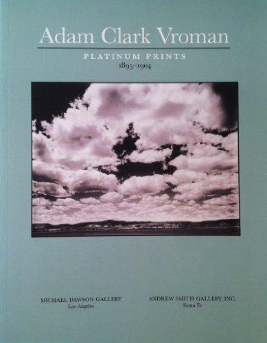 Adam Clark Vroman: Platinum Prints, 1895 - 1904: Vroman, Adam Clark; Jennifer A. Watts; Andrew ...