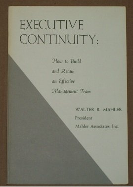 9780870940620: Executive continuity: how to build and retain an effective management team