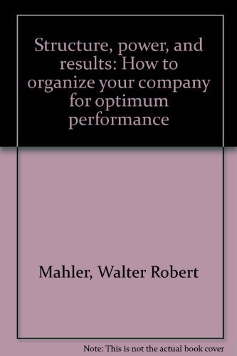 9780870940934: Structure, power, and results: How to organize your company for optimum performance