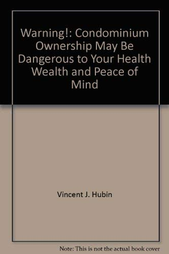 9780870941078: Warning!: Condominium ownership may be dangerous to your health, wealth, and peace of mind
