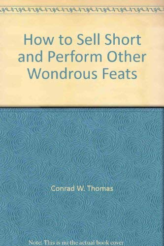 How to sell short and perform other wondrous feats: Thomas, Conrad W