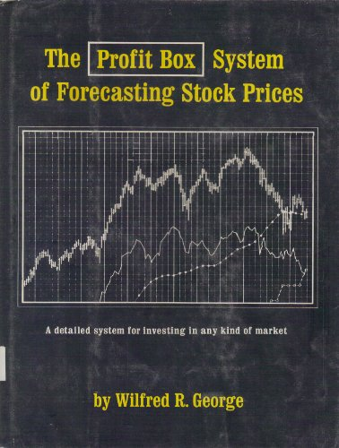 The profit box system of forecasting stock prices: George, Wilfred R