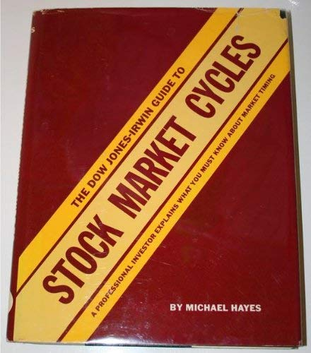 The Dow Jones-Irwin Guide to Stock Market Cycles: Hayes, Michael;Dow Jones-Irwin