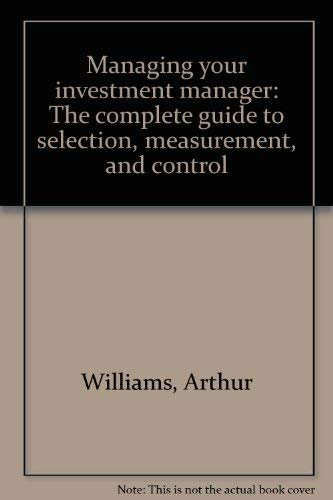 9780870941870: Managing your investment manager: The complete guide to selection, measurement, and control