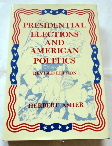 Presidential elections and American politics: Voters, candidates, and campaigns since 1952 (The ...