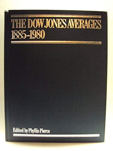 THE DOW JONES AVERAGES 1885 - 1980.: Pierce, Phyllis (edited by)