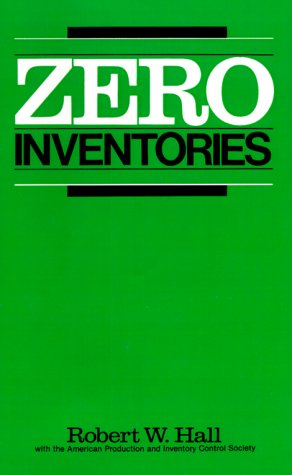 Zero Inventories: Hall, Robert W., With the American Production and Inventory Control Society