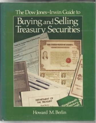 The Dow Jones-Irwin Guide to Buying and Selling Treasury Securities: Berlin, Howard M.