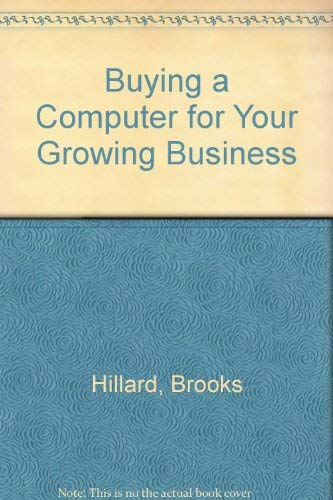 Buying a Computer for Your Growing Business: An Insider's Guide: Hilliard, Brooks L.