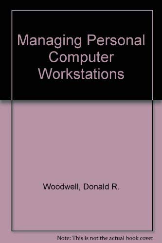 Managing personal computer workstations: A corporate resource: Donald R Woodwell