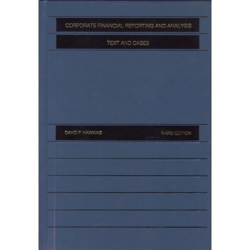 Corporate Financial Reporting and Analysis: Text and Cases Hawkins, David F.