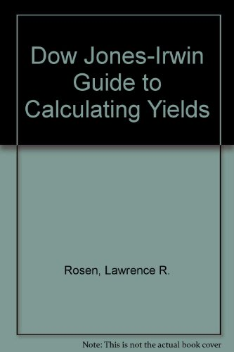 Dow Jones-Irwin Guide to Calculating Yields: Rosen, Lawrence R.