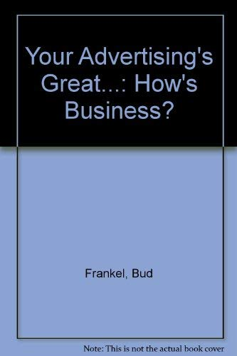 Your Advertising's Great.How's Business?: The Revolution in Sales Promotion: Bud Frankel,...