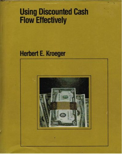Using Discounted Cash Flow Effectively: Kroeger, Herbert E.