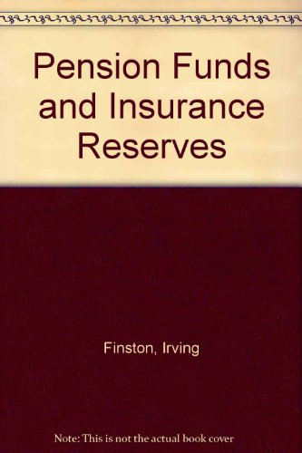 Pension funds and insurance reserves: A resource for financial officers: Irving L Finston