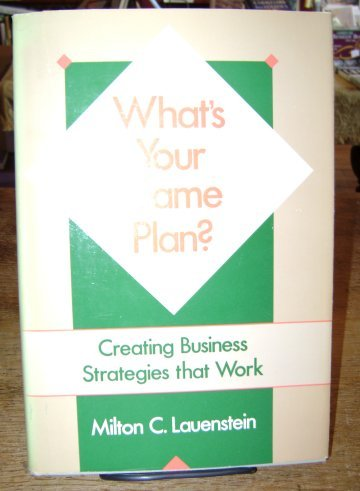 9780870945939: What's Your Game Plan?: Creating Business Strategies That Work