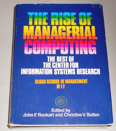 9780870947575: The Rise of Managerial Computing: The Best of the Center for Information Systems Research, Sloan School of Management, Massachusetts Institute of Te