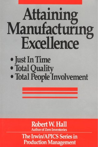 Attaining Manufacturing Excellence : Just-in-Time Manufacturing, Total: Robert W. Hall