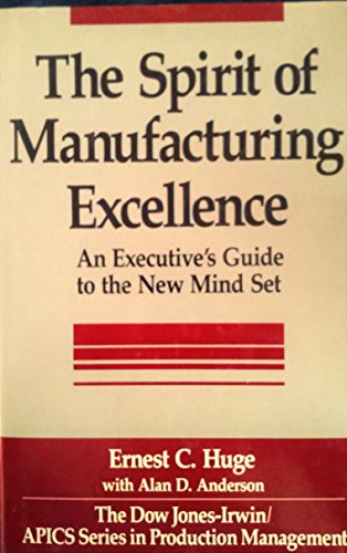 The Spirit of Manufacturing Excellence: An Executive's: Ernest C. Huge