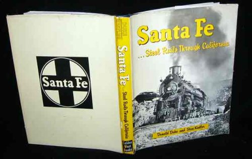 Santa Fe Steel Rails Through California: Duke, Donald & Stan Kistler