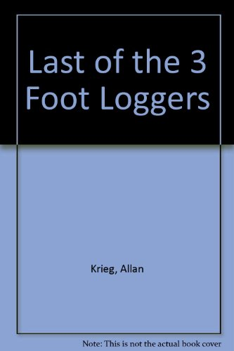 Last of the 3 Foot Loggers: Allan Krieg