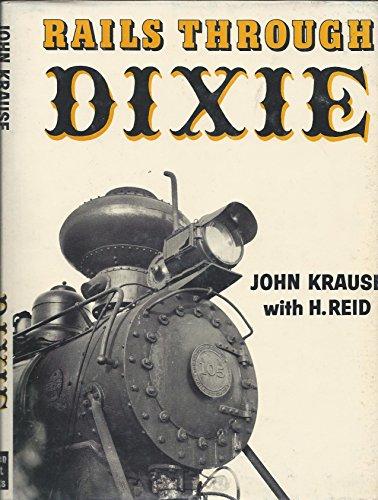 Rails Through Dixie: Krause, John;H.Reid