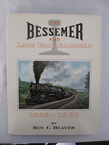 The Bessemer and Lake Erie railroad, 1869-1969,: Beaver, Roy C
