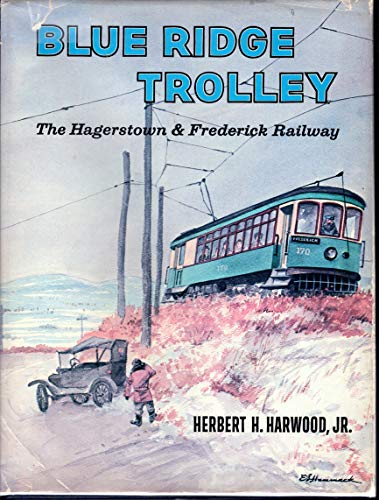 Blue Ridge Trolley.The Hagerstown & Frederick Railway: Harwood, Herbert H.