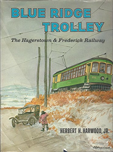 Blue Ridge trolley: the Hagerstown & Frederick Railway: Harwood, Herbert H