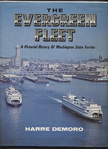 The Evergreen Fleet: A Pictorial History of Washington State Ferries: Harre W. Demoro