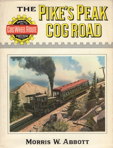 Pike's Peak Cog Road. (Manitou & Pike's Peak Railway).: Abbott, Morris W.