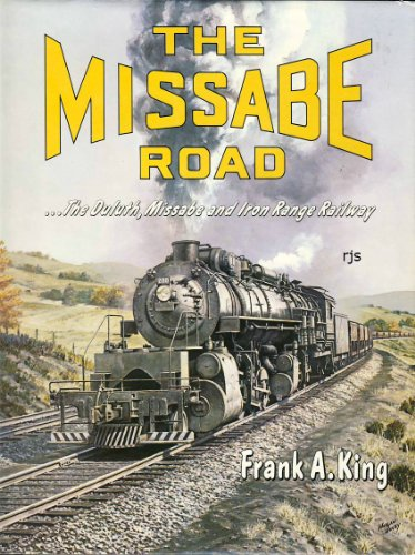 The Missabe Road: The Duluth, Missabe and Iron Range Railway: King, Frank A.