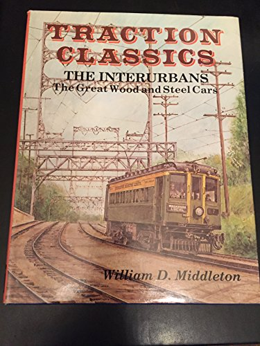 9780870950858: Traction Classics: The Interurbans : The Great Wood and Steel Cars: 001