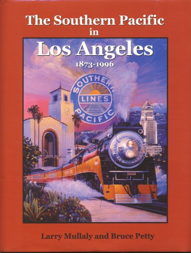 9780870951183: The Southern Pacific in Los Angeles, 1873-1996