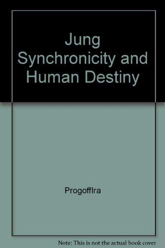 Jung, synchronicity, & human destiny;: Noncausal dimensions of human experience: Progoff, Ira