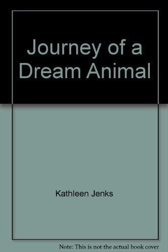 Journey of a Dream Animal: A Human Search for Personal Identity: Jenks, Kathleen