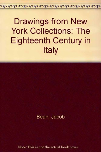 The Eighteenth Century in Italy [Drawings from New York Collections III]: Bean, Jacob.; Stampfle, ...