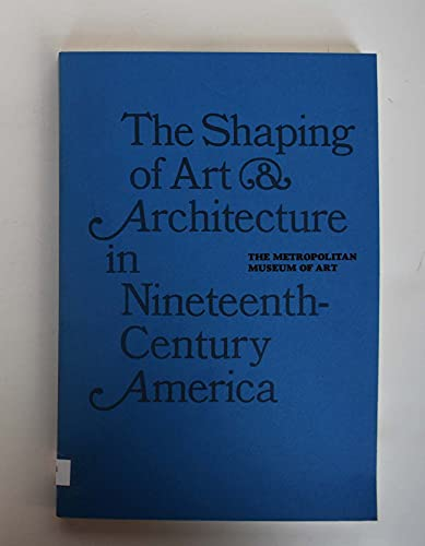 Shaping of Art and Architecture in Nineteenth Century America