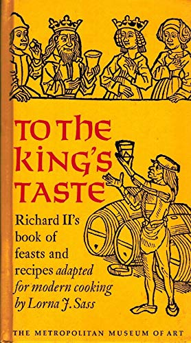 9780870991332: To the King's Taste: Richard II's Book of Feasts and Recipes Adapted for Modern Cooking