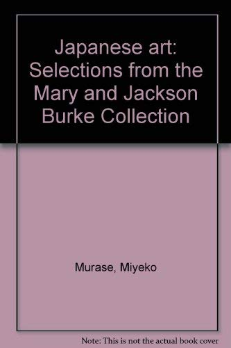 9780870991387: Japanese art: Selections from the Mary and Jackson Burke Collection : [exhibition]