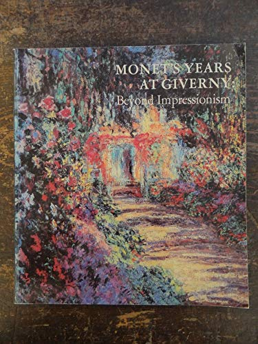 9780870991745: Monet's Years at Giverny: Beyond Impressionism