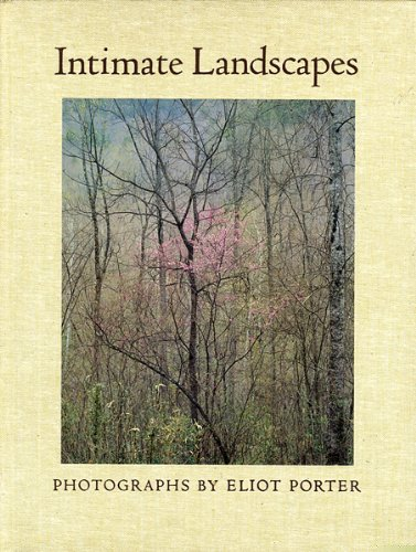 Intimate Landscapes: Photographs By Eliot Porter