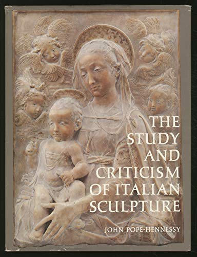 The Study And Criticism Of Italian Sculpture: Pope-Hennessy, John