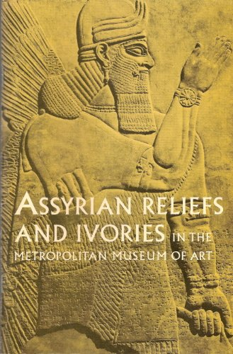 9780870992605: Assyrian reliefs and ivories in the Metropolitan Museum of Art: Palace reliefs of Assurnasirpal II and ivory carvings from Nimrud
